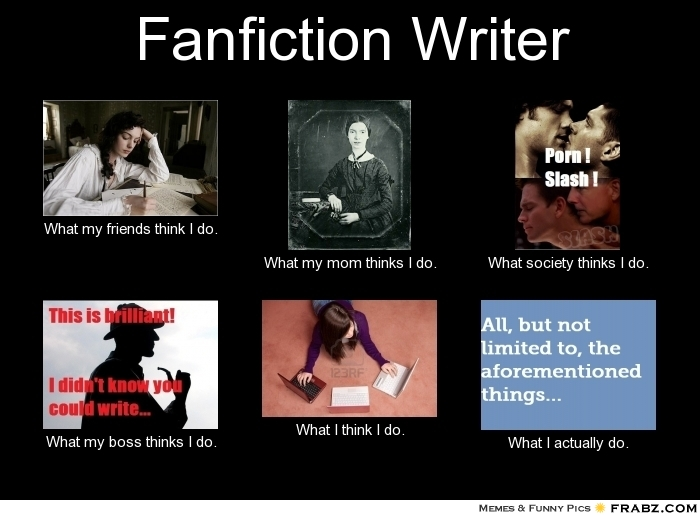 frabz fanfiction writer what my friends think i do what my mom thinks 9343ac?w=512&h=377 hyperreality and spheres of interpretation, or why fanfiction is