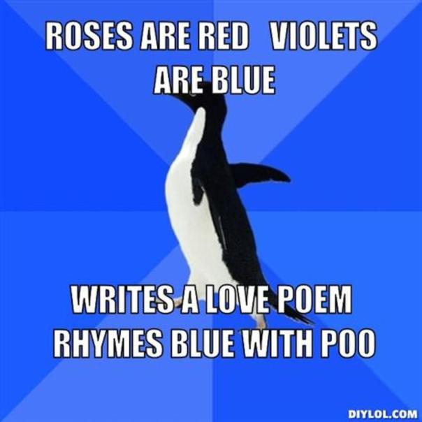 resized_socially-awkward-penguin-meme-generator-roses-are-red-violets-are-blue-writes-a-love-poem-rhymes-blue-with-poo-df21c1
